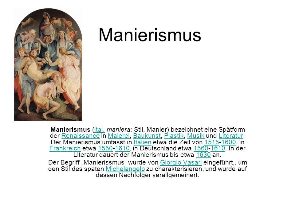 Manierismus Manierismus (ital. maniera: Stil, Manier) bezeichnet eine Spätform der Renaissance in Malerei, Baukunst, Plastik, Musik und Literatur. Der