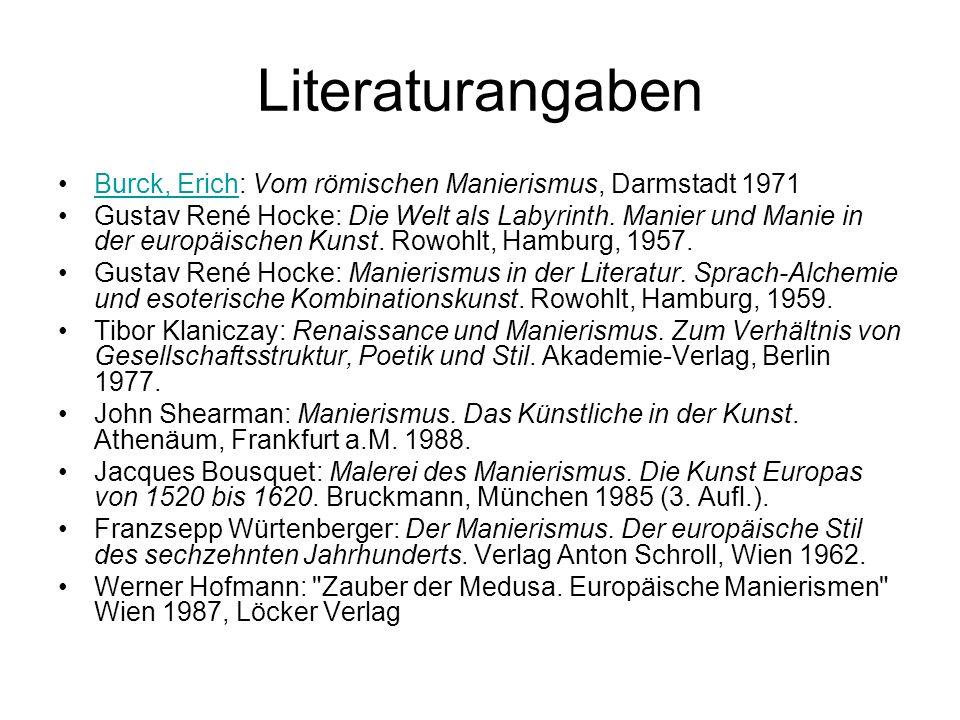 Literaturangaben Burck, Erich: Vom römischen Manierismus, Darmstadt 1971Burck, Erich Gustav René Hocke: Die Welt als Labyrinth. Manier und Manie in de