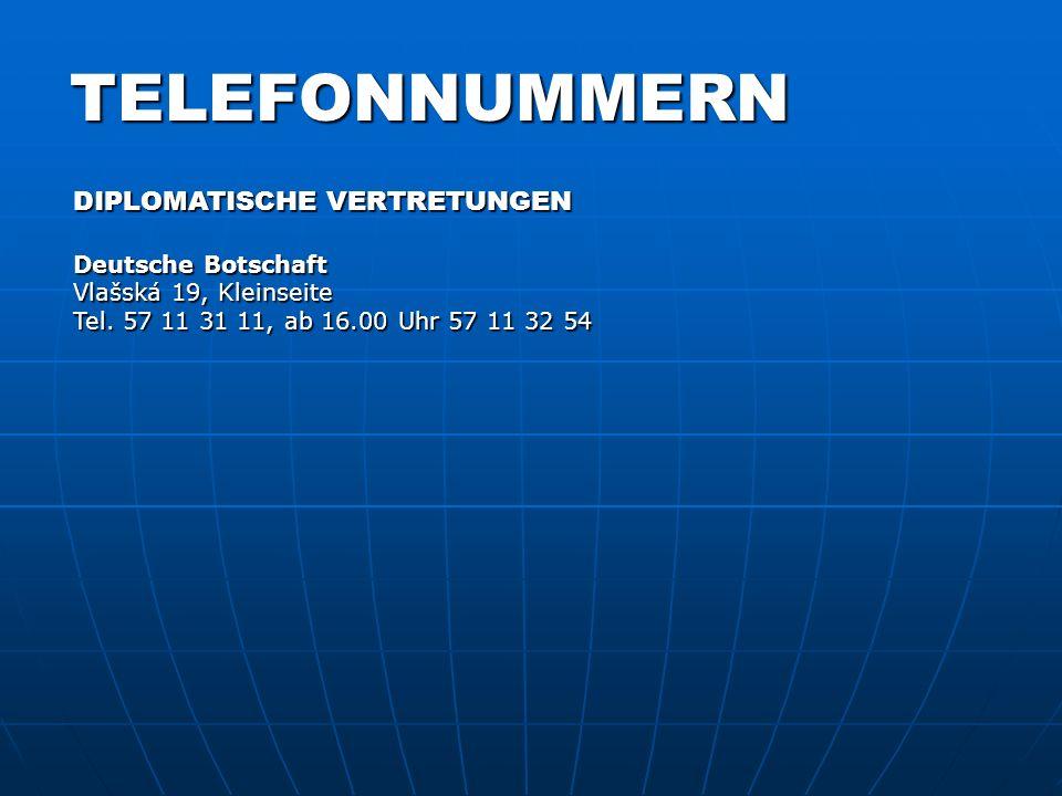 TELEFONNUMMERN DIPLOMATISCHE VERTRETUNGEN Deutsche Botschaft Vlašská 19, Kleinseite Tel. 57 11 31 11, ab 16.00 Uhr 57 11 32 54