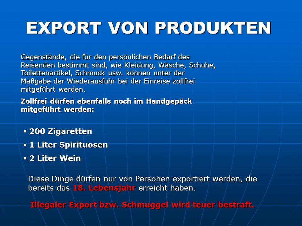 EXPORT VON PRODUKTEN Gegenstände, die für den persönlichen Bedarf des Reisenden bestimmt sind, wie Kleidung, Wäsche, Schuhe, Toilettenartikel, Schmuck