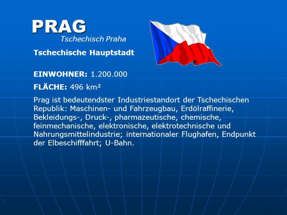 PRAG Tschechische Hauptstadt EINWOHNER: 1.200.000 FLÄCHE: 496 km² Prag ist bedeutendster Industriestandort der Tschechischen Republik: Maschinen- und