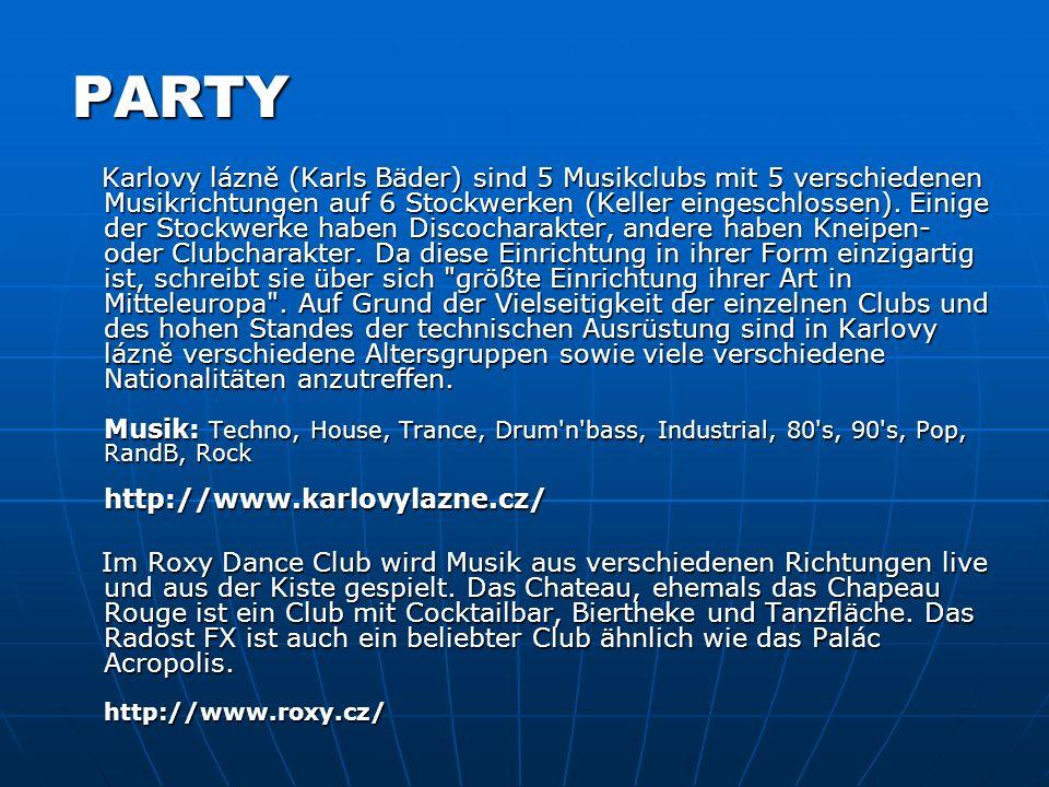PARTY Karlovy lázně (Karls Bäder) sind 5 Musikclubs mit 5 verschiedenen Musikrichtungen auf 6 Stockwerken (Keller eingeschlossen). Einige der Stockwer