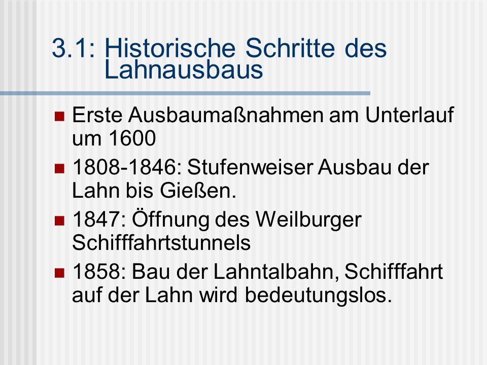 3.1: Historische Schritte des Lahnausbaus Erste Ausbaumaßnahmen am Unterlauf um 1600 1808-1846: Stufenweiser Ausbau der Lahn bis Gießen.