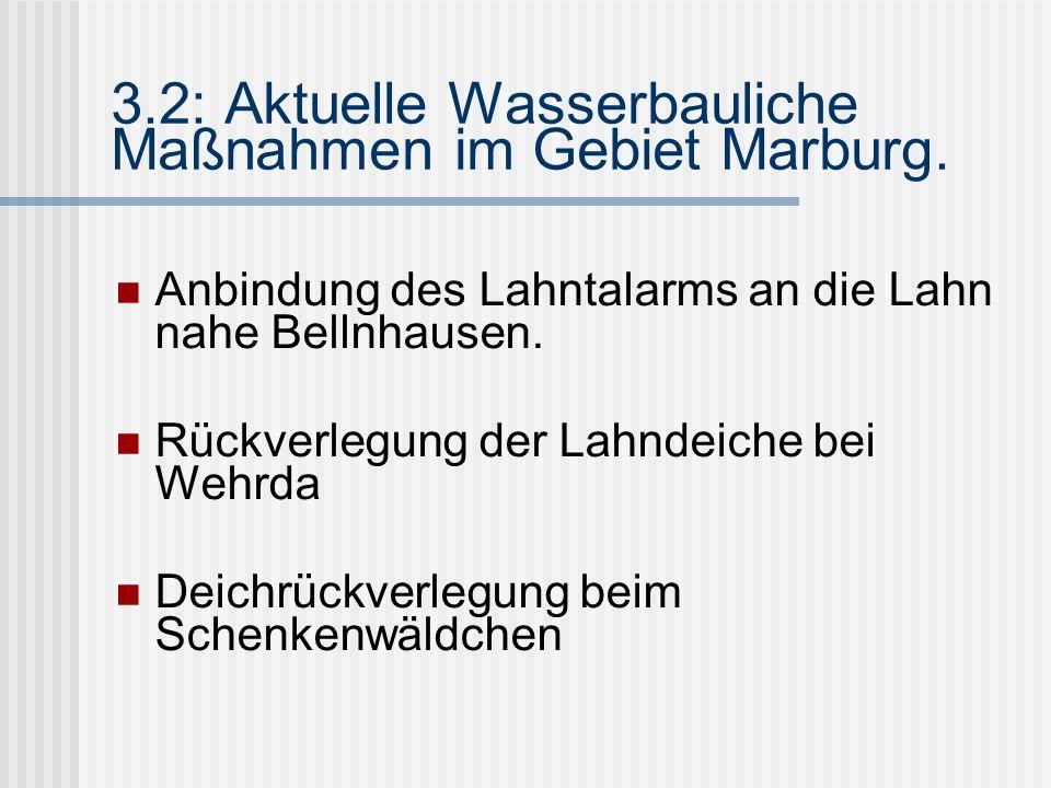 3.2: Aktuelle Wasserbauliche Maßnahmen im Gebiet Marburg.