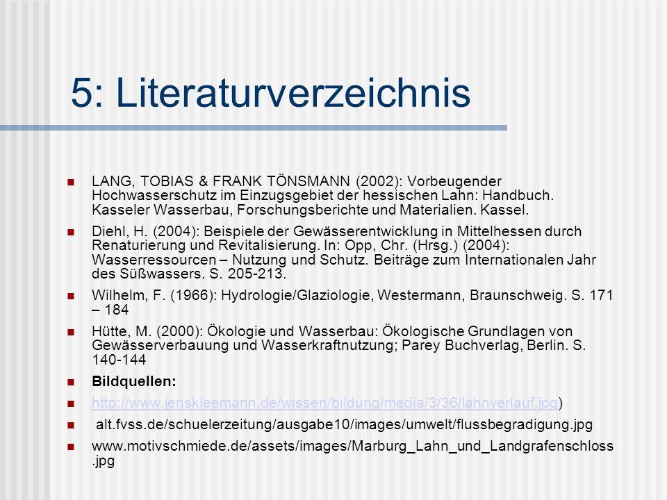 5: Literaturverzeichnis LANG, TOBIAS & FRANK TÖNSMANN (2002): Vorbeugender Hochwasserschutz im Einzugsgebiet der hessischen Lahn: Handbuch.