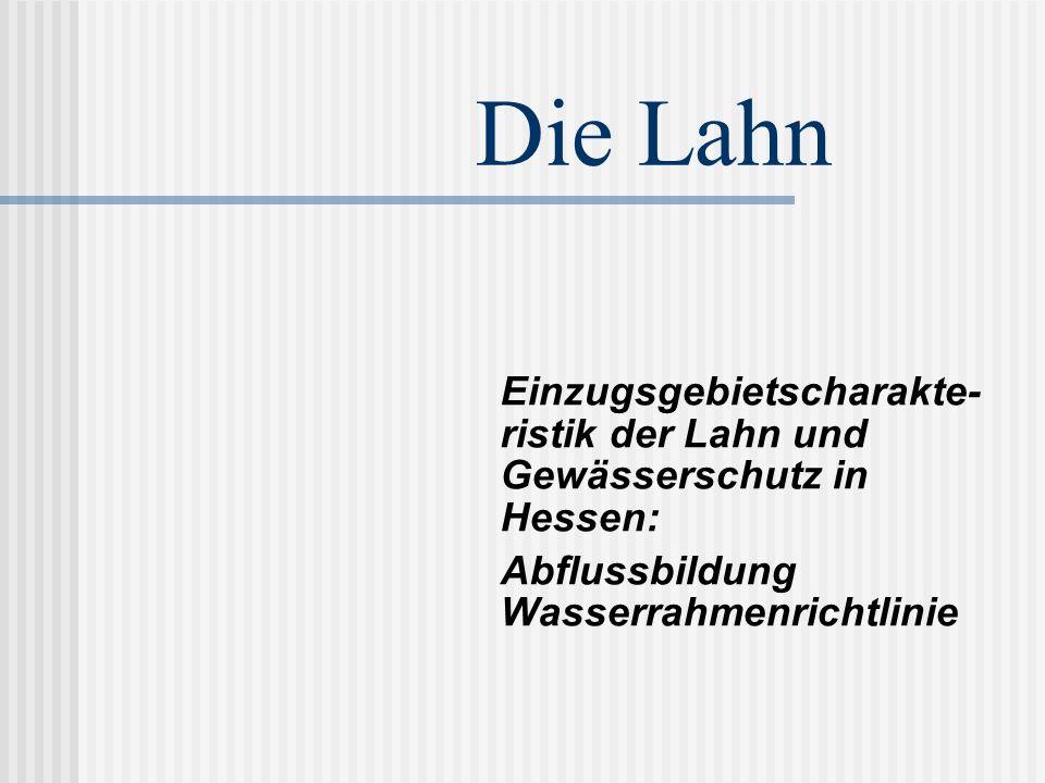 Die Lahn Einzugsgebietscharakte- ristik der Lahn und Gewässerschutz in Hessen: Abflussbildung Wasserrahmenrichtlinie