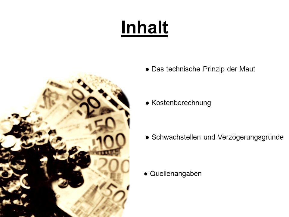 Quellenangaben http://www.heise.de/mobil/artikel/2002/11/1 8/maut/http://www.heise.de/mobil/artikel/2002/11/1 8/maut/ http://www.sueddeutsche.de/deutschland/a rtikel/183/17166/http://www.sueddeutsche.de/deutschland/a rtikel/183/17166/ http://www.toll-collect.de/ http://www.textkonzept.com/huesch/lkw- maut.htmhttp://www.textkonzept.com/huesch/lkw- maut.htm http://www.ihk- limburg.de/Site%20komplett/1%20Standort poltik/Verkehr/LKW-Maut.pdfhttp://www.ihk- limburg.de/Site%20komplett/1%20Standort poltik/Verkehr/LKW-Maut.pdf
