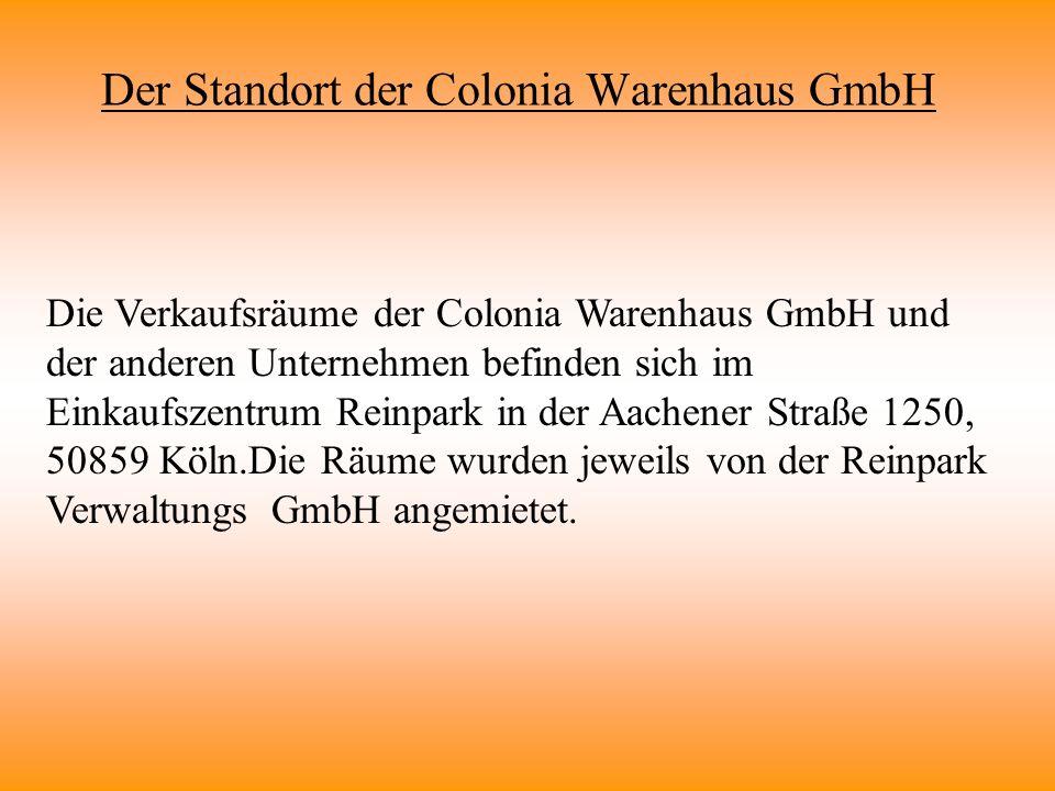 Der Standort der Colonia Warenhaus GmbH Die Verkaufsräume der Colonia Warenhaus GmbH und der anderen Unternehmen befinden sich im Einkaufszentrum Rein