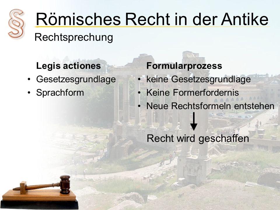 Römisches Recht in der Antike Rechtsprechung Legis actiones Gesetzesgrundlage Sprachform Formularprozess keine Gesetzesgrundlage Keine Formerfordernis