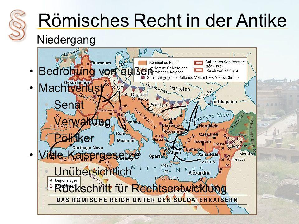 Römisches Recht in der Antike Niedergang Bedrohung von außen Machtverlust Senat Verwaltung Politiker Viele Kaisergesetze Unübersichtlich Rückschritt f