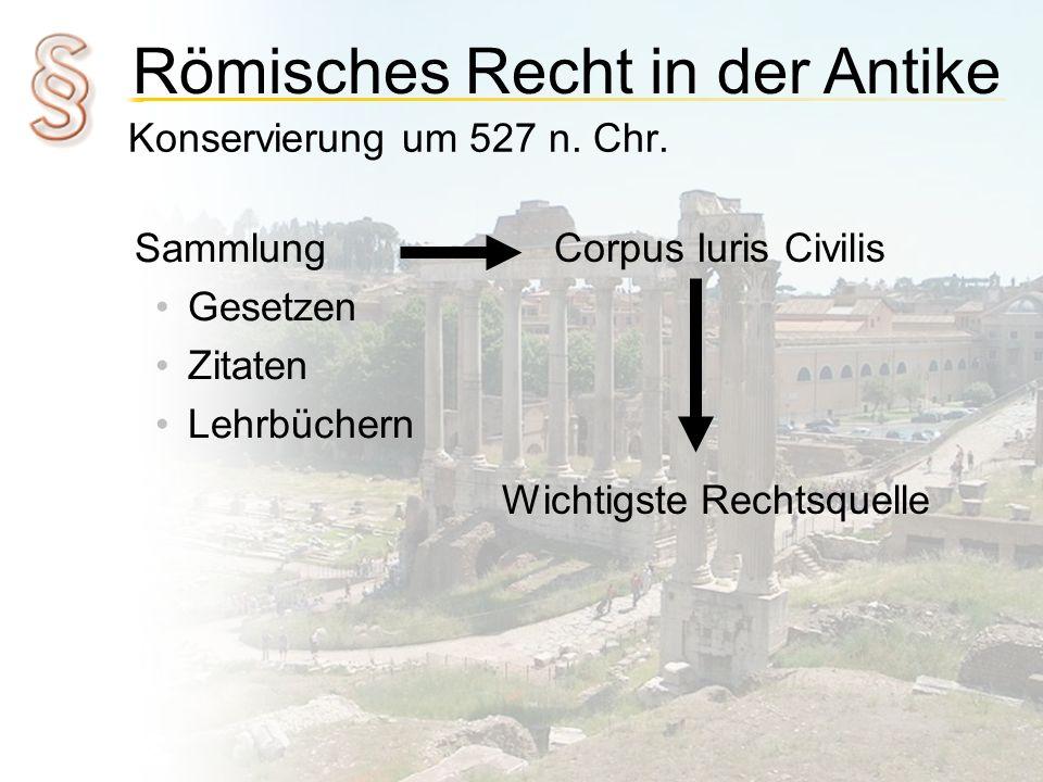 Römisches Recht in der Antike Konservierung um 527 n. Chr. Sammlung Gesetzen Zitaten Lehrbüchern Corpus Iuris Civilis Wichtigste Rechtsquelle
