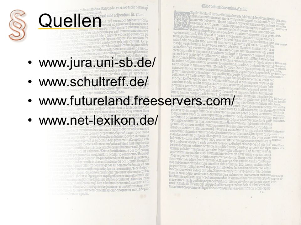 Quellen www.jura.uni-sb.de/ www.schultreff.de/ www.futureland.freeservers.com/ www.net-lexikon.de/