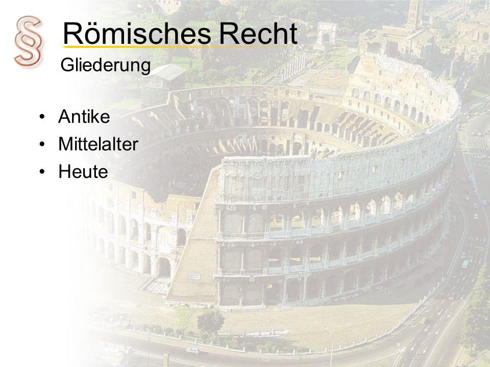 Römisches Recht Antike Mittelalter Heute Gliederung