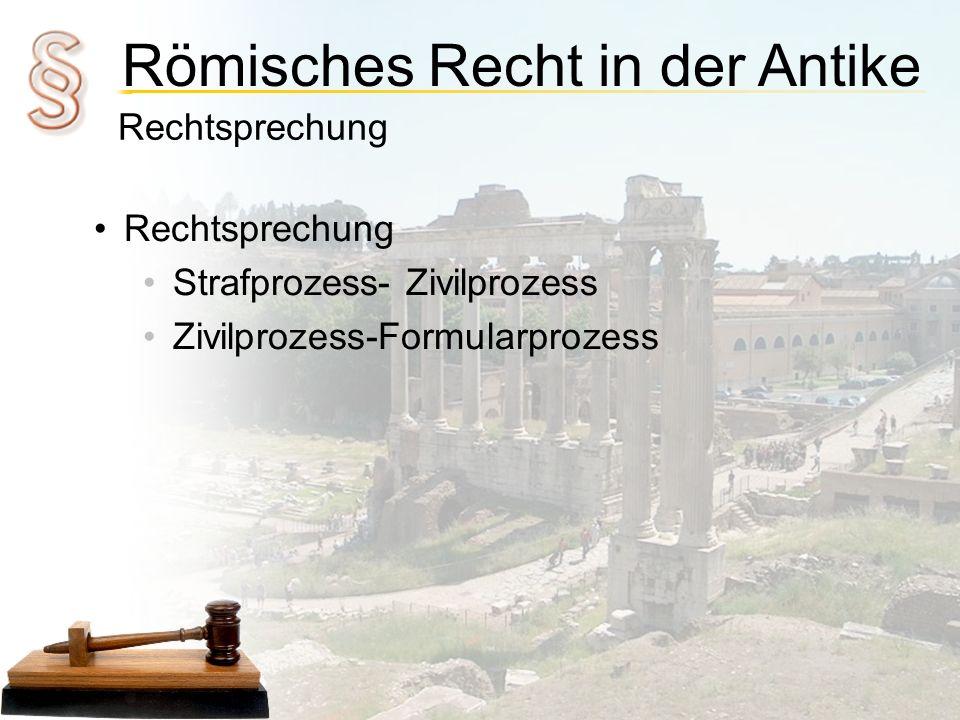 Römisches Recht in der Antike Rechtsprechung Zivilprozess Kläger-Angeklagter Schiedsrichter Keine Berufung Strafprozess Kläger-Angeklagter Richterkollegium Berufung