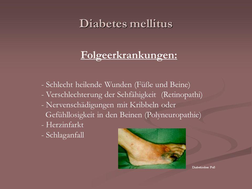 Diabetes mellitus Folgeerkrankungen: - Schlecht heilende Wunden (Füße und Beine) - Verschlechterung der Sehfähigkeit (Retinopathi) - Nervenschädigunge