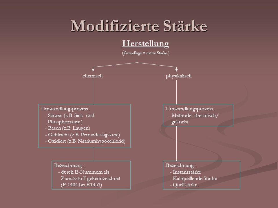 Modifizierte Stärke Herstellung ( Grundlage = native Stärke ) Umwandlungsprozess : - Säuren (z.B. Salz- und Phosphorsäure ) - Basen (z.B. Laugen) - Ge