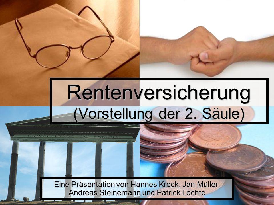 Rentenversicherung (Vorstellung der 2. Säule) Eine Präsentation von Hannes Krock, Jan Müller, Andreas Steinemann und Patrick Lechte
