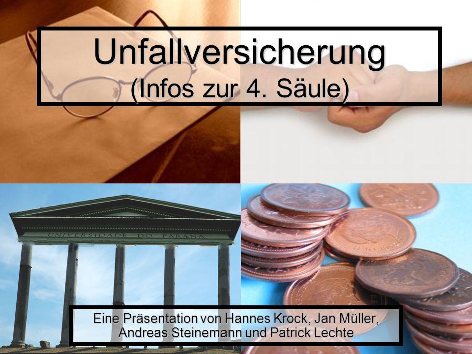 Unfallversicherung (Infos zur 4. Säule) Eine Präsentation von Hannes Krock, Jan Müller, Andreas Steinemann und Patrick Lechte