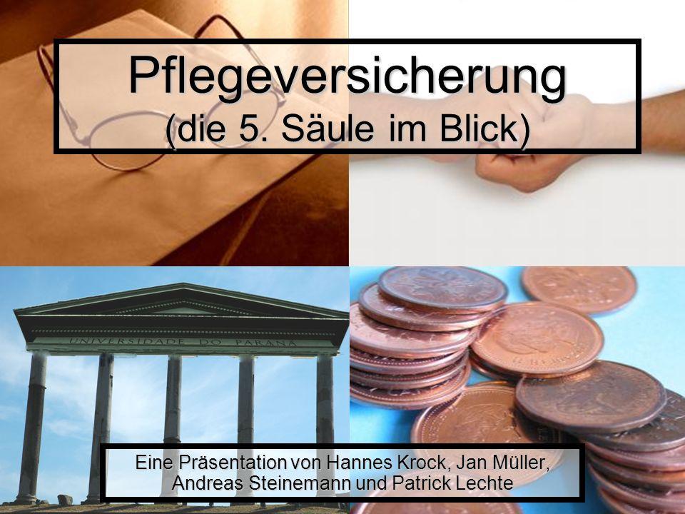 Pflegeversicherung (die 5. Säule im Blick) Eine Präsentation von Hannes Krock, Jan Müller, Andreas Steinemann und Patrick Lechte