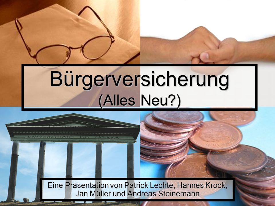 Bürgerversicherung (Alles Neu?) Eine Präsentation von Patrick Lechte, Hannes Krock, Jan Müller und Andreas Steinemann