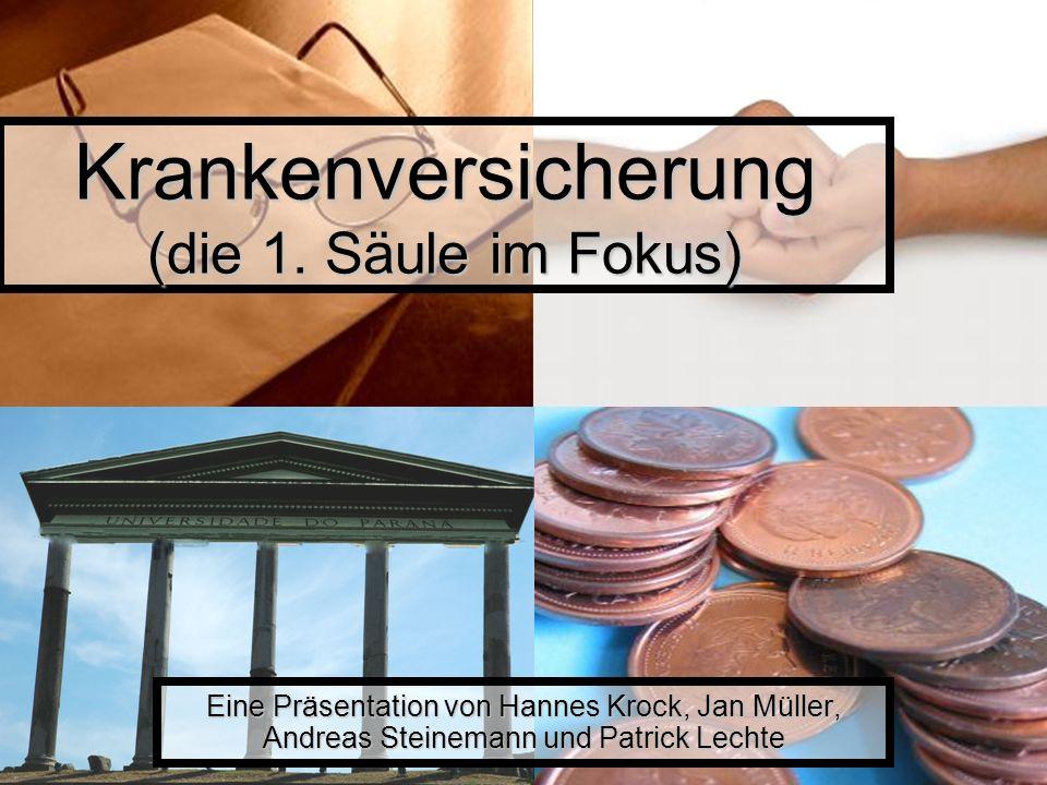 Krankenversicherung (die 1. Säule im Fokus) Eine Präsentation von Hannes Krock, Jan Müller, Andreas Steinemann und Patrick Lechte