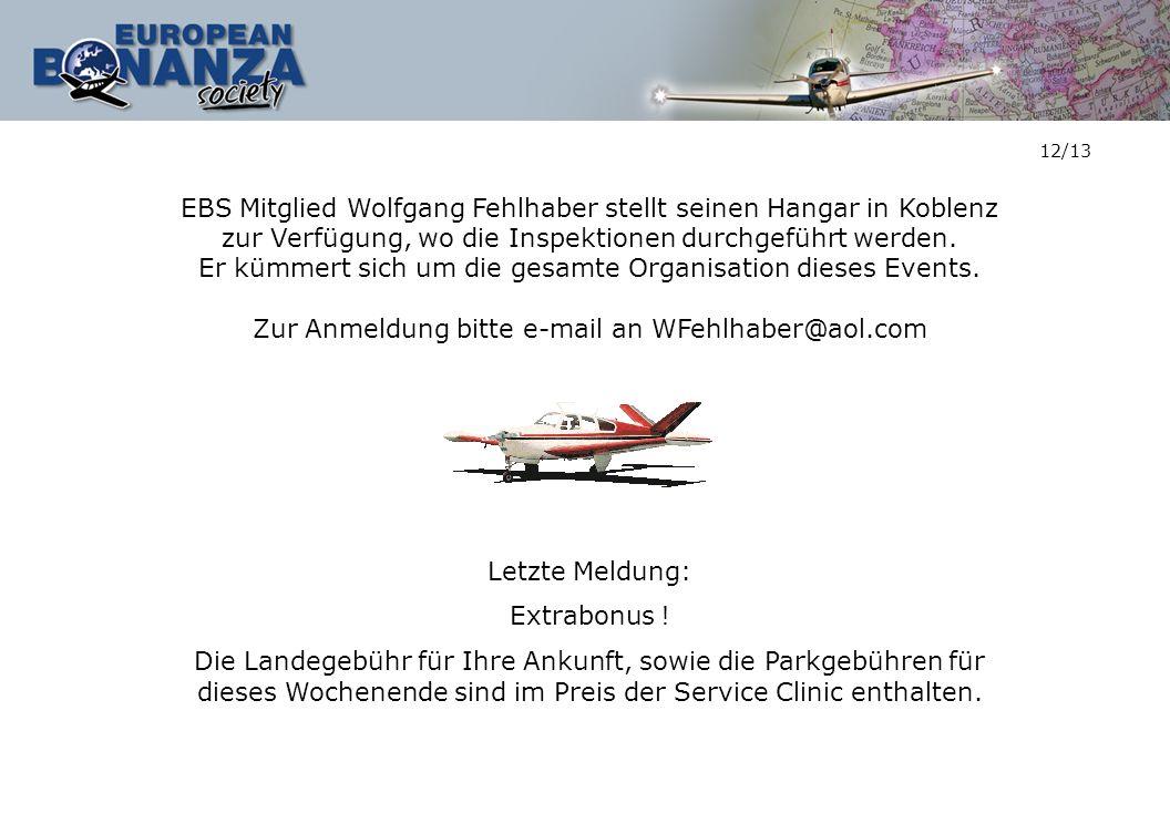 12/13 EBS Mitglied Wolfgang Fehlhaber stellt seinen Hangar in Koblenz zur Verfügung, wo die Inspektionen durchgeführt werden. Er kümmert sich um die g