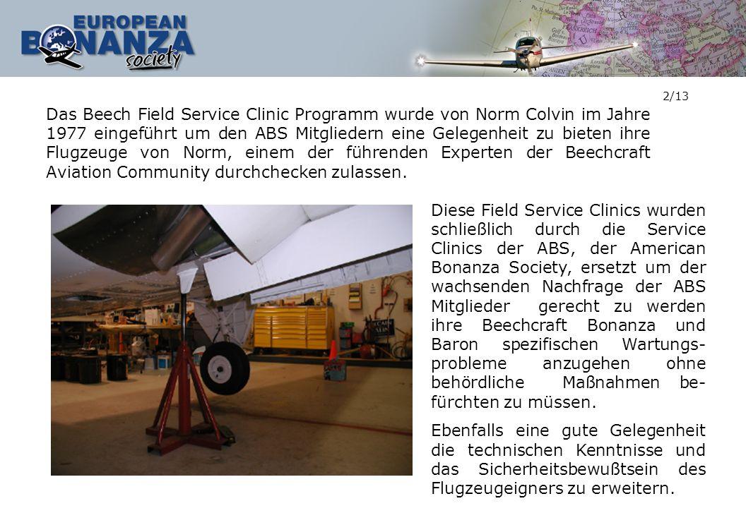 3/13 Viele der für die ABS als Inspektoren tätigen Experten waren frühere Beechcraft Ingenieure, Flugwerftbetreiber und Flugzeugmechaniker, mehr als vertraut mit der gesamten Bonanza and Baron Produktlinie.