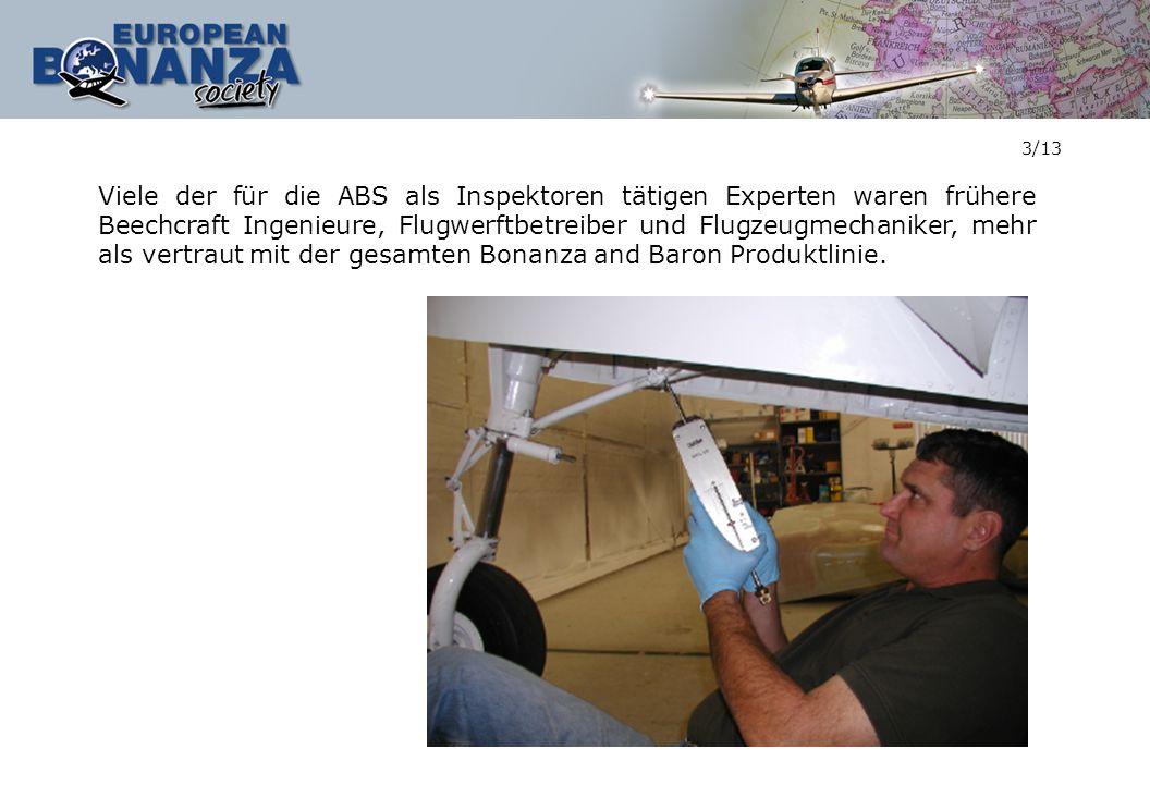 3/13 Viele der für die ABS als Inspektoren tätigen Experten waren frühere Beechcraft Ingenieure, Flugwerftbetreiber und Flugzeugmechaniker, mehr als v