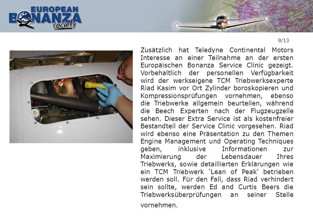 9/13 Zusätzlich hat Teledyne Continental Motors Interesse an einer Teilnahme an der ersten Europäischen Bonanza Service Clinic gezeigt. Vorbehaltlich