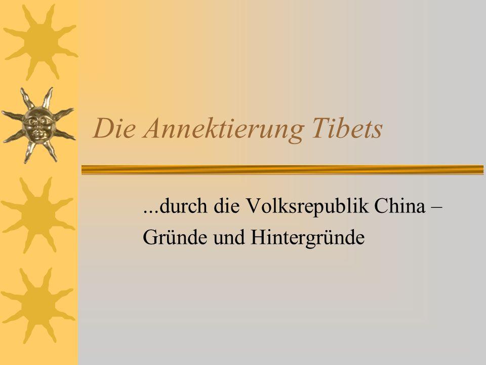 Die Annektierung Tibets...durch die Volksrepublik China – Gründe und Hintergründe