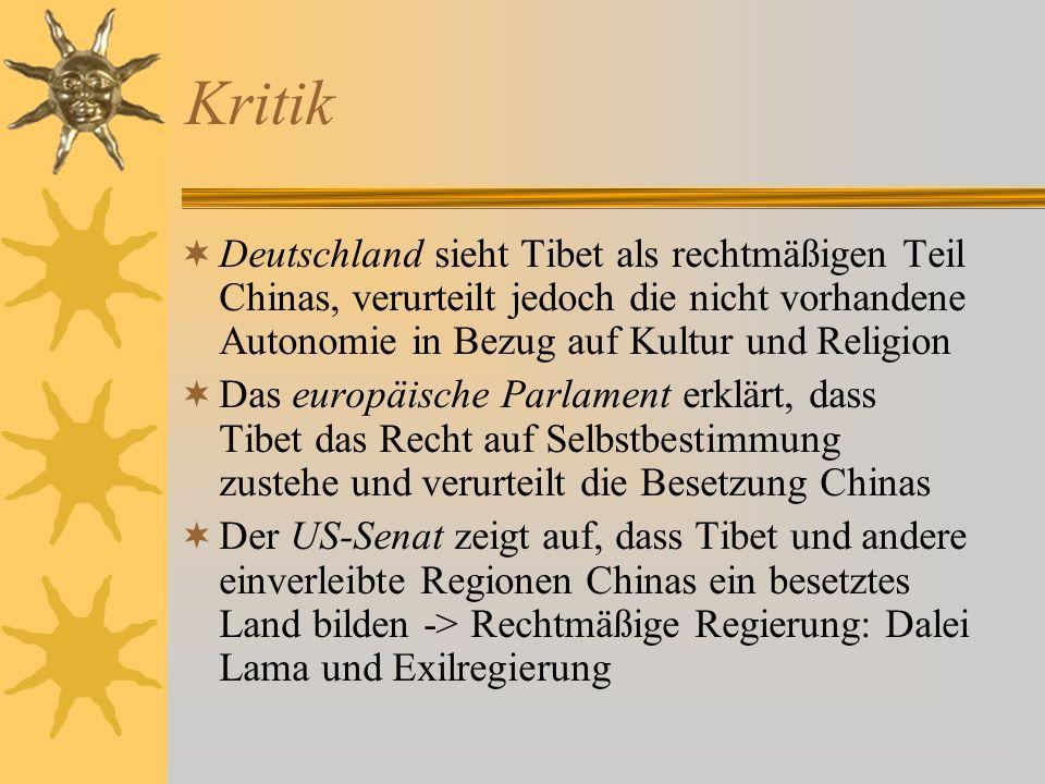 Kritik Deutschland sieht Tibet als rechtmäßigen Teil Chinas, verurteilt jedoch die nicht vorhandene Autonomie in Bezug auf Kultur und Religion Das eur