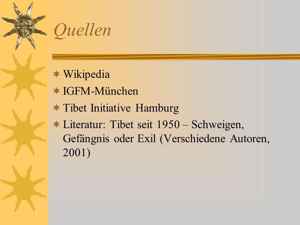 Quellen Wikipedia IGFM-München Tibet Initiative Hamburg Literatur: Tibet seit 1950 – Schweigen, Gefängnis oder Exil (Verschiedene Autoren, 2001)