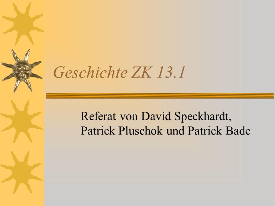 Geschichte ZK 13.1 Referat von David Speckhardt, Patrick Pluschok und Patrick Bade