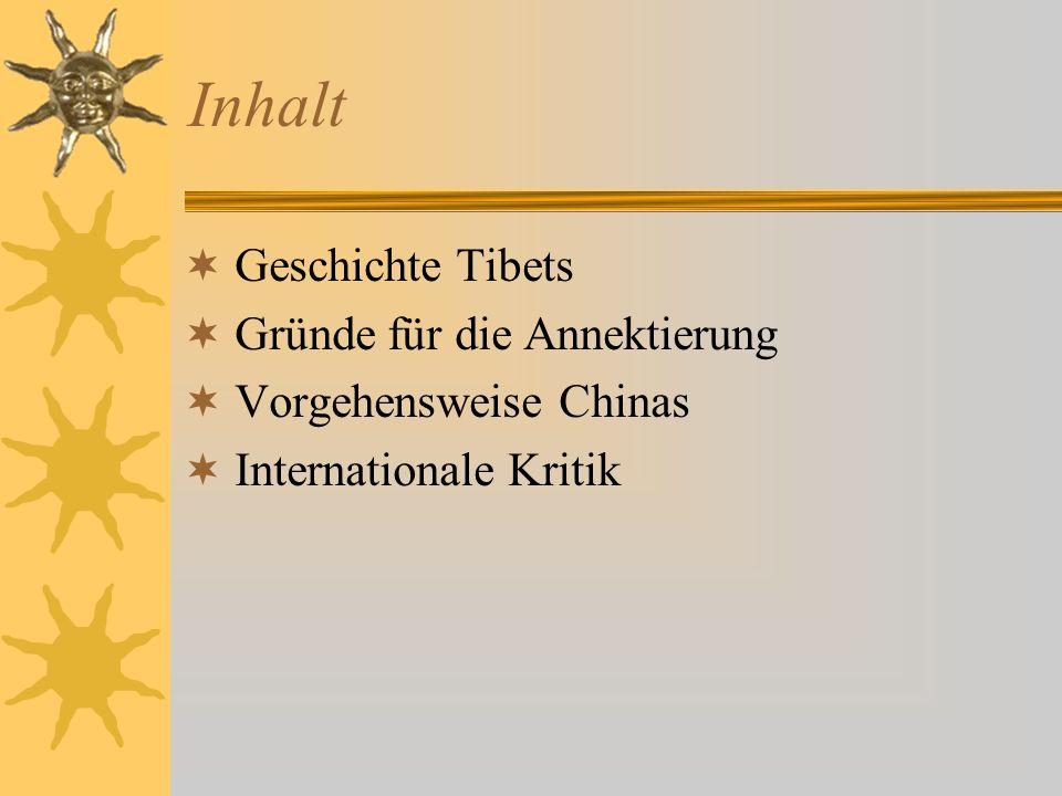 Inhalt Geschichte Tibets Gründe für die Annektierung Vorgehensweise Chinas Internationale Kritik