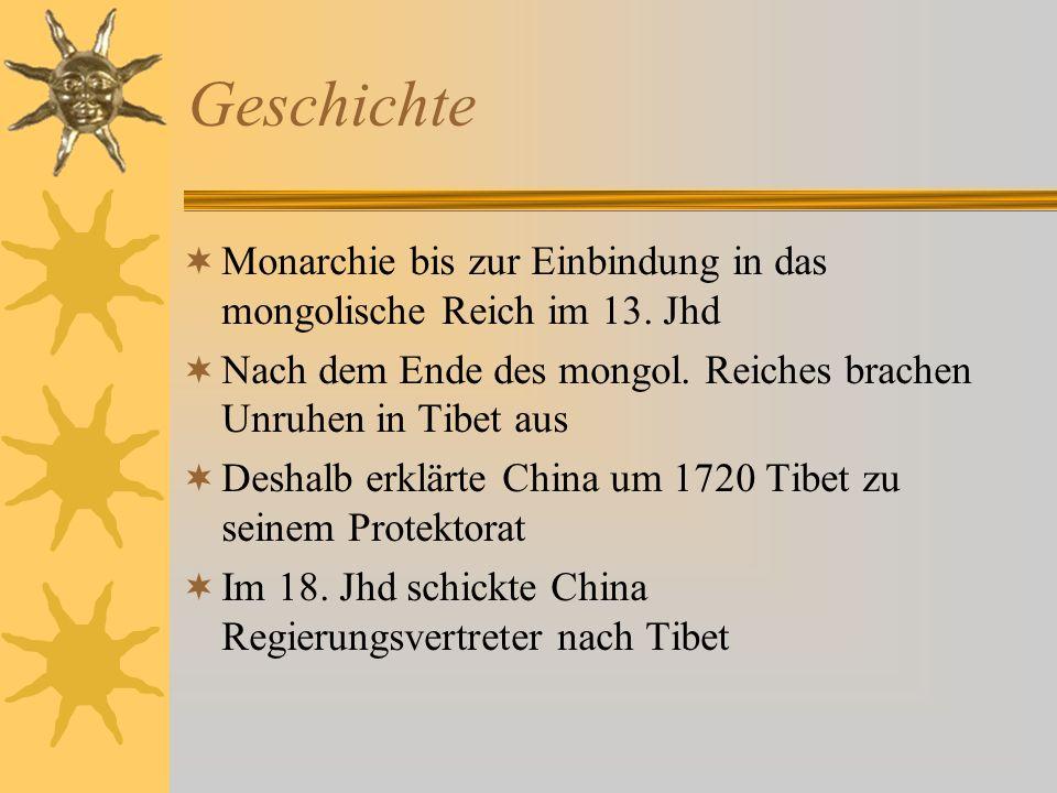 Geschichte Monarchie bis zur Einbindung in das mongolische Reich im 13. Jhd Nach dem Ende des mongol. Reiches brachen Unruhen in Tibet aus Deshalb erk