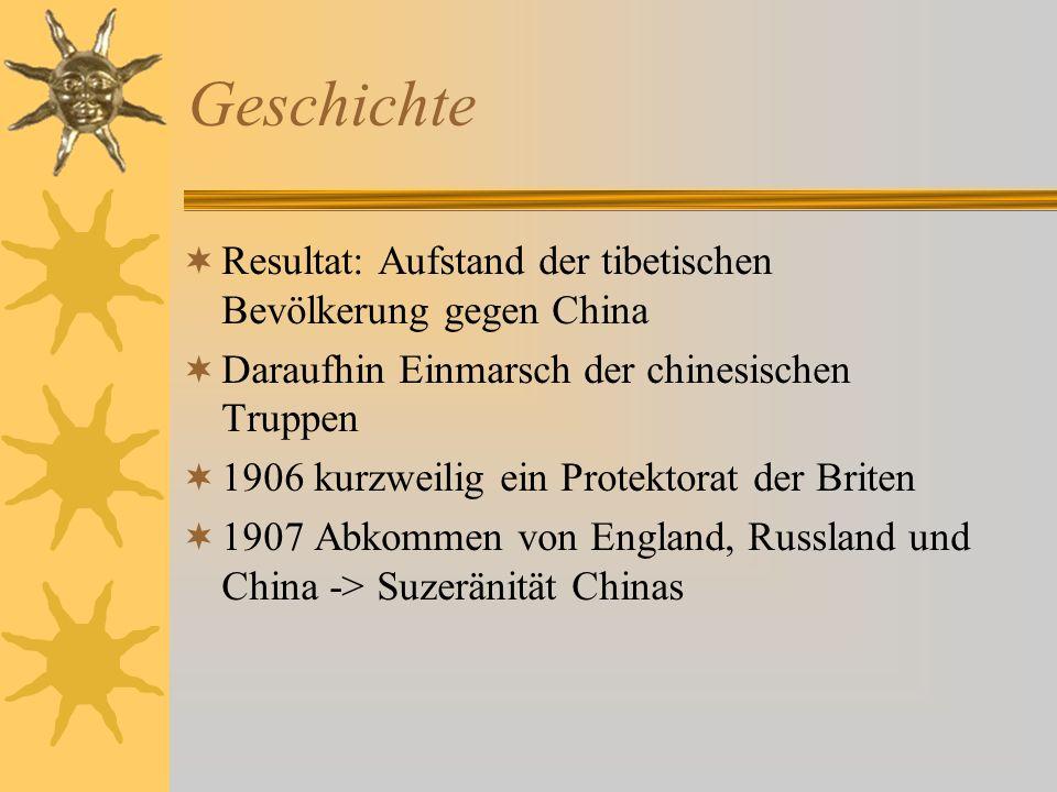 Geschichte Resultat: Aufstand der tibetischen Bevölkerung gegen China Daraufhin Einmarsch der chinesischen Truppen 1906 kurzweilig ein Protektorat der
