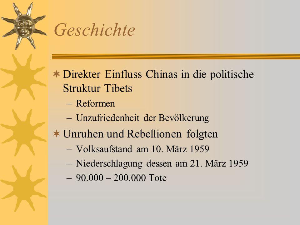 Geschichte Direkter Einfluss Chinas in die politische Struktur Tibets –Reformen –Unzufriedenheit der Bevölkerung Unruhen und Rebellionen folgten –Volk