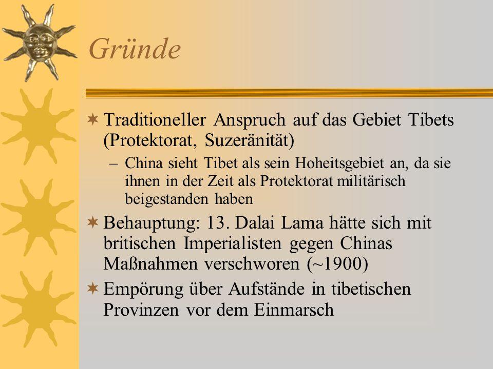 Gründe Traditioneller Anspruch auf das Gebiet Tibets (Protektorat, Suzeränität) –China sieht Tibet als sein Hoheitsgebiet an, da sie ihnen in der Zeit