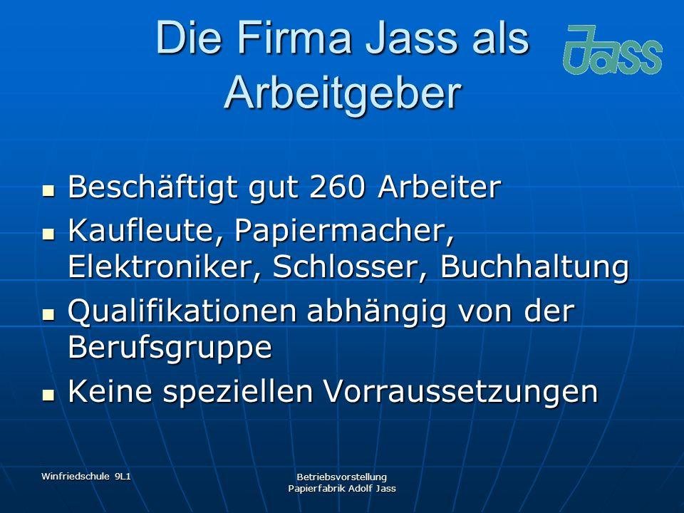 Winfriedschule 9L1 Betriebsvorstellung Papierfabrik Adolf Jass Die Firma Jass als Arbeitgeber Beschäftigt gut 260 Arbeiter Beschäftigt gut 260 Arbeite