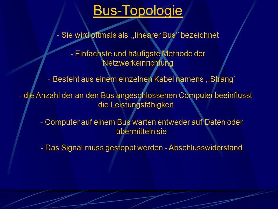 Bus-Topologie - Sie wird oftmals als,,linearer Bus bezeichnet - Besteht aus einem einzelnen Kabel namens,,Strang - Einfachste und häufigste Methode de