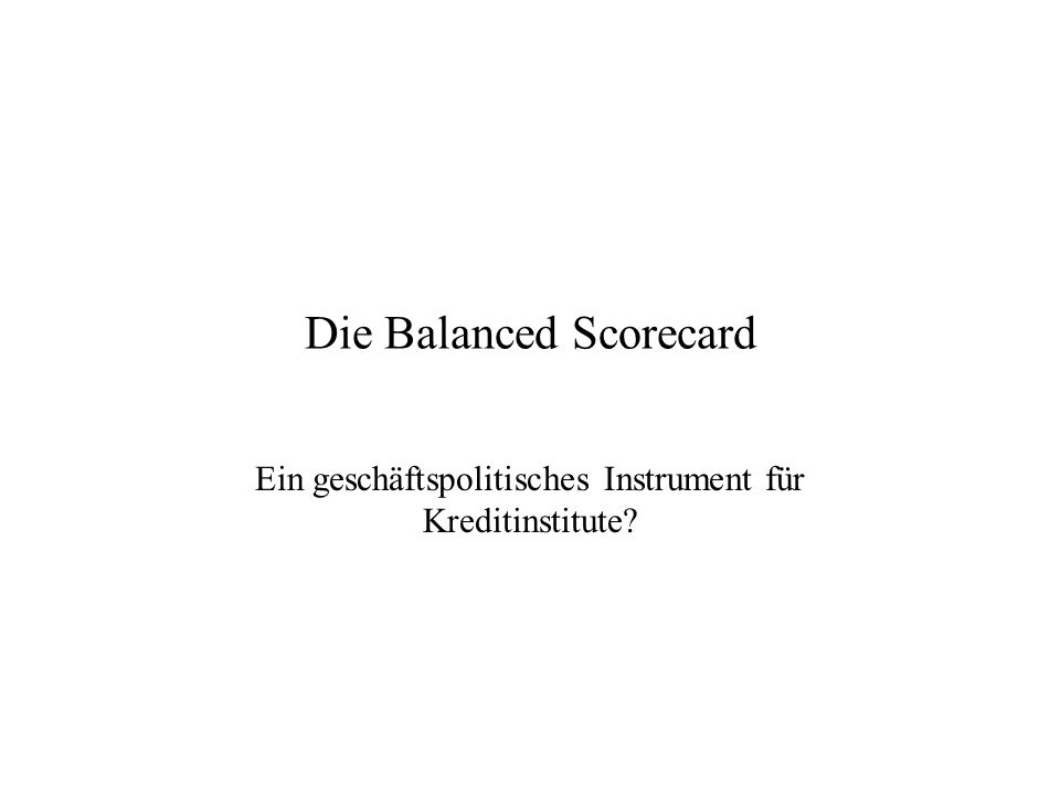 Die Balanced Scorecard Ein geschäftspolitisches Instrument für Kreditinstitute?