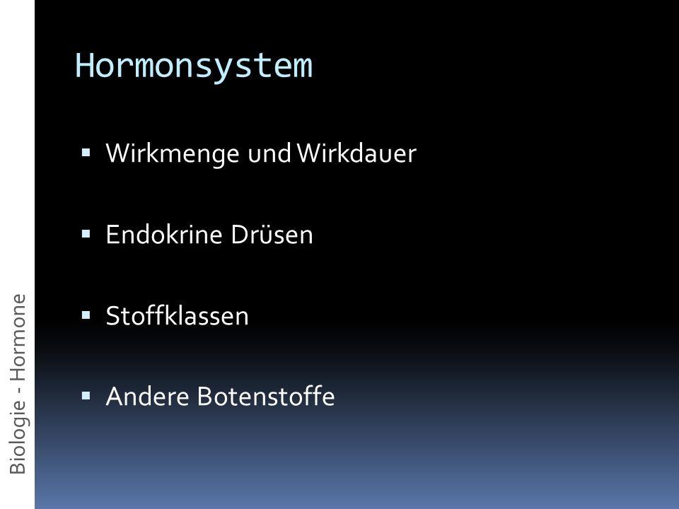 Hormonsystem Wirkmenge und Wirkdauer Endokrine Drüsen Stoffklassen Andere Botenstoffe Biologie - Hormone