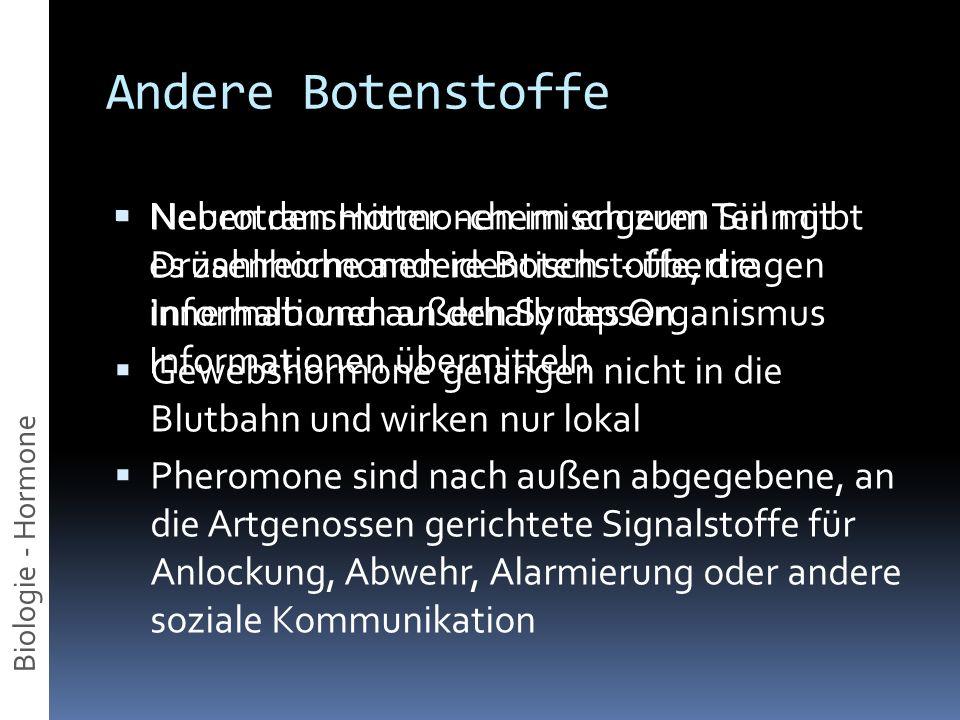 Andere Botenstoffe Neben den Hormonen im engeren Sinn gibt es zahlreiche andere Botenstoffe, die innerhalb und außerhalb des Organismus Informationen