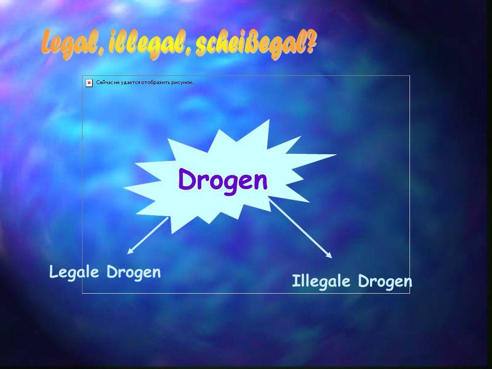 Drogen Legale Drogen Illegale Drogen