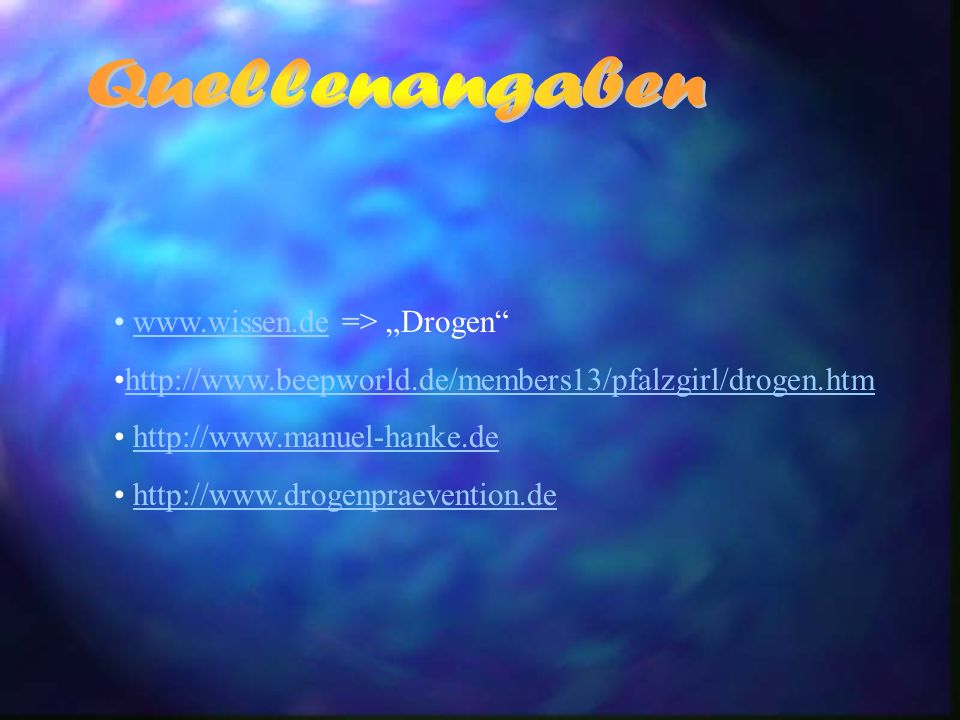 www.wissen.de => Drogenwww.wissen.de http://www.beepworld.de/members13/pfalzgirl/drogen.htm http://www.manuel-hanke.de http://www.drogenpraevention.de