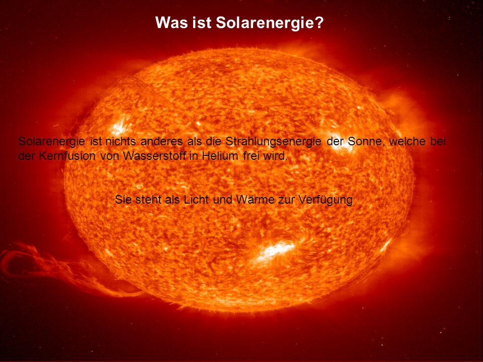 Was ist Solarenergie? Solarenergie ist nichts anderes als die Strahlungsenergie der Sonne, welche bei der Kernfusion von Wasserstoff in Helium frei wi