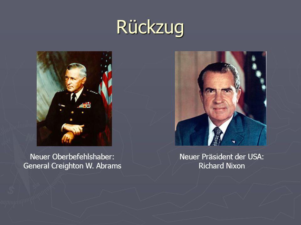 Rückzug Neuer Oberbefehlshaber: General Creighton W. Abrams Neuer Präsident der USA: Richard Nixon