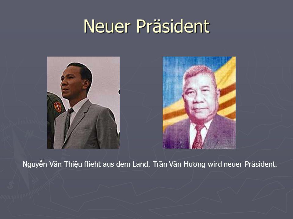 Neuer Präsident Nguyn Văn Thiu flieht aus dem Land. Trn Văn Hương wird neuer Präsident.