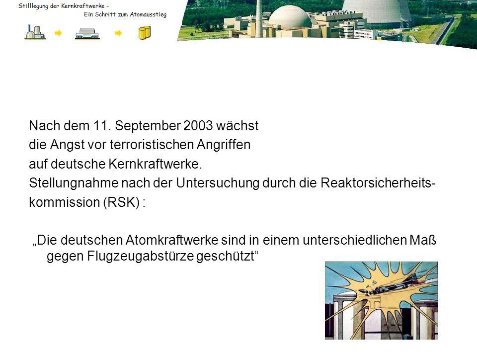 Nach dem 11. September 2003 wächst die Angst vor terroristischen Angriffen auf deutsche Kernkraftwerke. Stellungnahme nach der Untersuchung durch die