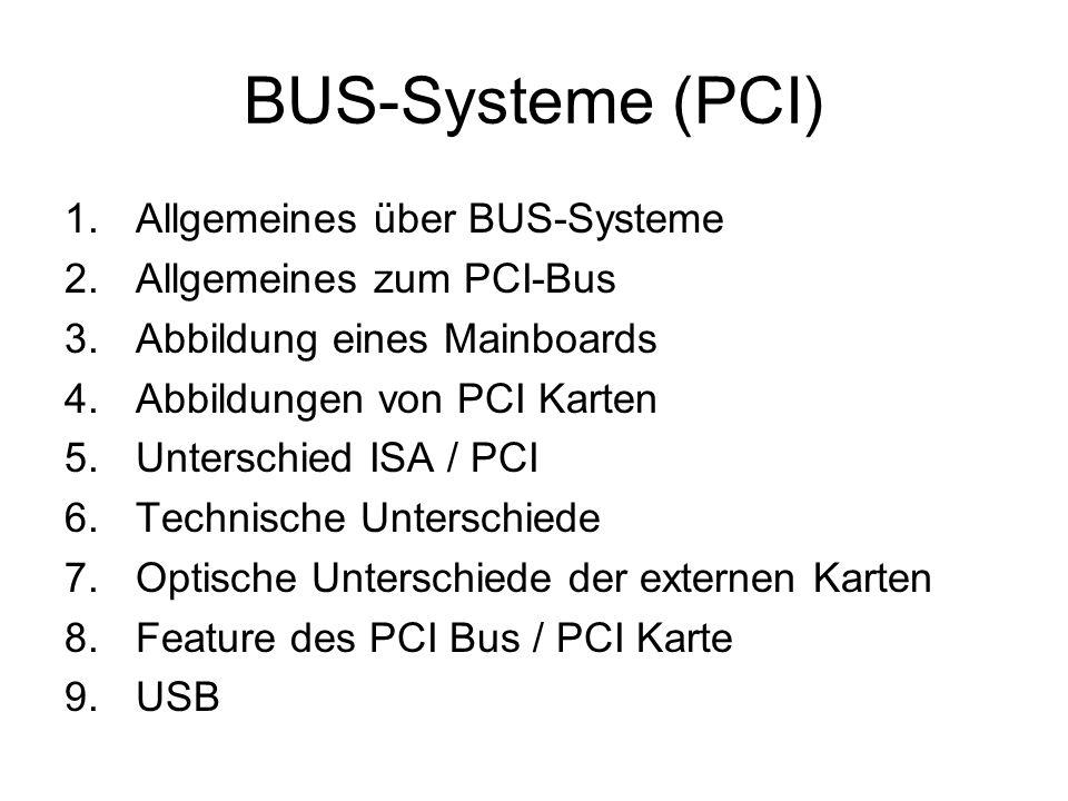 BUS-Systeme (PCI) 1.Allgemeines über BUS-Systeme 2.Allgemeines zum PCI-Bus 3.Abbildung eines Mainboards 4.Abbildungen von PCI Karten 5.Unterschied ISA